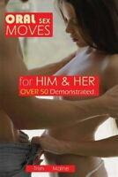 Oral Sex Moves for Him & Her over 50 Demonstrated, Paperback by Maine, Trish,...