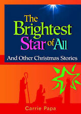 The Brightest Star of All: Christmas Stories for the Family by Papa, Carrie