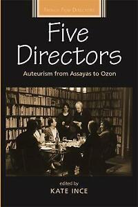 Five Directors: Auteurism from Assayas to Ozon by Kate Ince. 2008