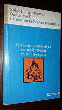 LE JOUR OU LA FRANCE TREMBLERA - Terrorisme islamiste - S Berthomet G Bigot 2006