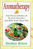 Aromatherapy: The Encyclopaedia of Plants and Oils and How They Help You, Ryman,
