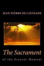 The Sacrament of the Present Moment by Jean-Pierre de Caussade (2013, Paperback)