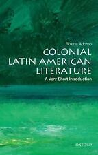 Very Short Introductions: Colonial Latin American Literature by Rolena Adorno...