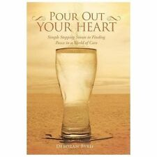 Pour Out Your Heart : Simple Stepping Stones to Finding Peace in a World of...