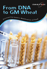 From DNA to GM Wheat: Discovering Genetically Modified Food : Discovering Genet