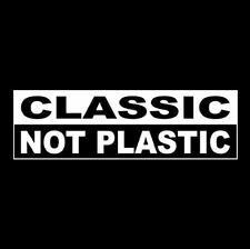 """CLASSIC - NOT PLASTIC"" vintage car BUMPER STICKER window decal, antique, funny"