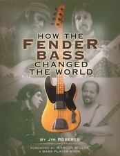 HOW THE FENDER BASS CHANGED THE WORLD - JIM ROBERTS (PAPERBACK) NEW BOOK