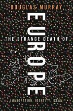 The Strange Death of Liberal Europe : Immigration, Identity, Islam by Douglas Mu