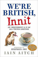 """""""AS NEW"""" Aitch, Iain, We're British, Innit: An Irreverent A to Z of All Things B"""