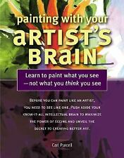 Painting With Your Artist's Brain: Learn to Paint What You See Not What You Thin