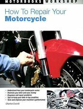 Motorbooks Workshop: How to Repair Your Motorcycle by Charles Everitt (2007, ...