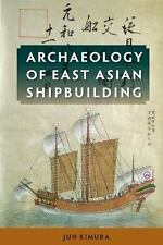 Archaeology of East Asian Shipbuilding: By Kimura, Jun