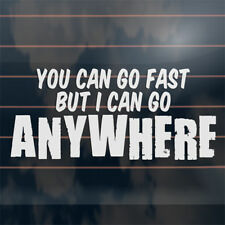 YOU CAN GO FAST BUT I CAN GO ANYWHERE sticker for car 4x4 window 220mm