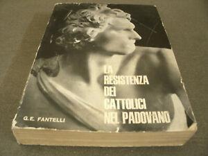 La Resistenza dei Cattolici nel Padovano - G.E.Fantelli 335 Pag. Anno 1965