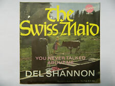 "7""-  DEL SHANNON =  THE SWISS MAID / YOU NEVER TALKED ABOUT ME"