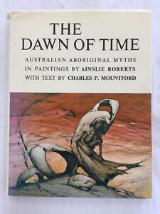 Dawn of Time by Charles P. Mountford Hardcover Book 1980
