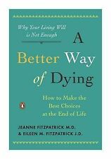 NEW A Better Way of Dying: How to Make the Best Choices at the End of Life