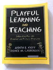 Playful Learning and Teaching: Integrating Play into Preschool and Primary Prog