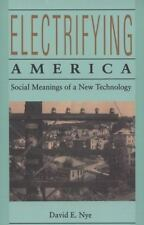 Electrifying America: Social Meanings of a New Technology, 1880-1940 by Nye, Da