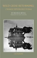 Wild Geese Returning : Chinese Reversible Poems: By Metail, Michele Gladding,...
