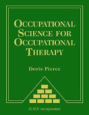 Occupational Science for Occupational Therapy by Doris Pierce PhD  OTR/L  FAOTA