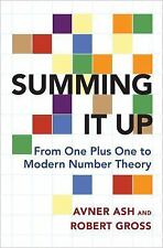 Summing It Up : From One Plus One to Modern Number Theory: By Ash, Avner Gros...
