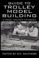 Guide To Trolley Model Building: A Model Traction Handbook: By W. K. Walthers