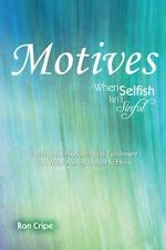 Motives : When Selfish Isn't Sinful by Ron Cripe (2013, Hardcover)