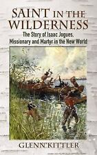 Saint in the Wilderness: The Story of Isaac Jogues, Missionary and Martyr in the