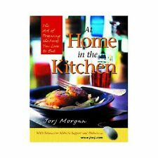 Morgan, Jorj : At Home in the Kitchen: The Art of Prepa