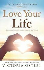 Daily Readings from Love Your Life : Devotions for Living Happy, Healthy, and...