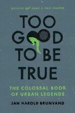 Too Good to Be True the Colossal Book of Urban Legends ' Brunvand, Jan Harold