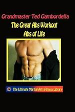 The Great Ab Workout Abs for Life : How to Get and Keep Great Abs for Life by...