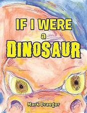If I Were a Dinosaur by Mark Draeger (2016, Paperback)