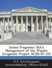 Indian Programs: Bia's Management of the Wapato Irrigation Project: Rced-97-124