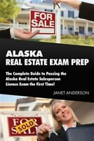 Alaska Real Estate Exam Prep : The Complete Guide to Passing the Alaska Real ...