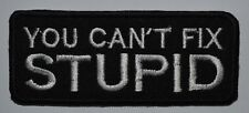 YOU CAN'T FIX STUPID sport biker Iron/Sew on Embroidered Message jeans Patch