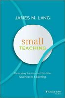 Small Teaching : Everyday Lessons from the Science of Learning, Hardcover by ...