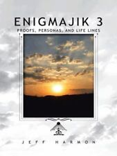 Enigmajik 3 : Proofs, Personas, and Life Lines by Jeff Harmon (2014, Paperback)