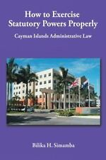 How to Exercise Statutory Powers Properly: Cayman Islands Administrative Law (Pa