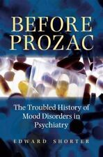 Before Prozac: The Troubled History of Mood Disorders in Psychiatry, Shorter, Ed