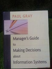 Manager's Guide to Making Decisions about Information Systems by Paul Gray...