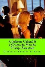 A industria Cultural & a Criacao do mito do Principe encantado (Portuguese Editi