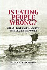 Is Eating People Wrong? : Great Legal Cases and How They Shaped the World by...