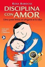 Disciplina con amor: Cómo poner límites sin ahogarse en la culpa (Spanish Editio