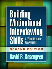 Building Motivational Interviewing Skills, Second Edition: A Practitioner Wor...