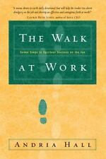 The Walk at Work: Seven Steps to Spiritual Success on the Job (Paperback or Soft
