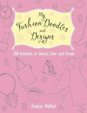 My Fashion Doodles and Designs: 200 Activities to Sketch, Color and Create
