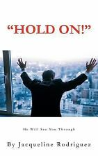 Hold On! : He Will See You Through by Jacqueline Rodriguez (2011, Paperback)