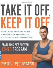 Take It Off, Keep It Off: How I Went from Fat to Fit . . . and You Can Too--Safe